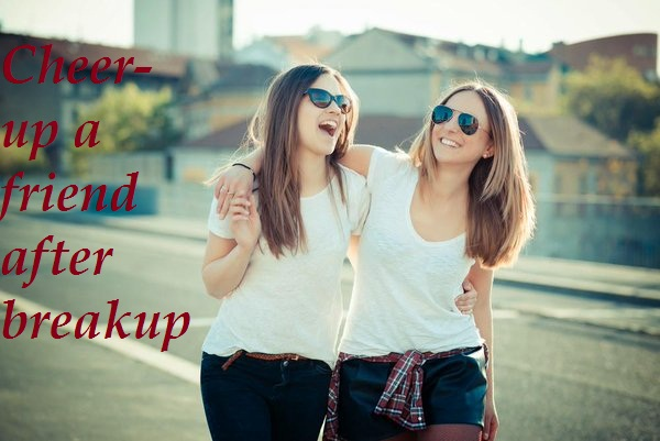 How to Cheer Up a Friend After Breakup?  How to Cheer Up...